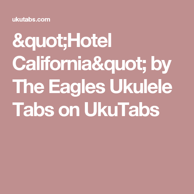 Hotel California By The Eagles Ukulele Tabs On Ukutabs Ukulele