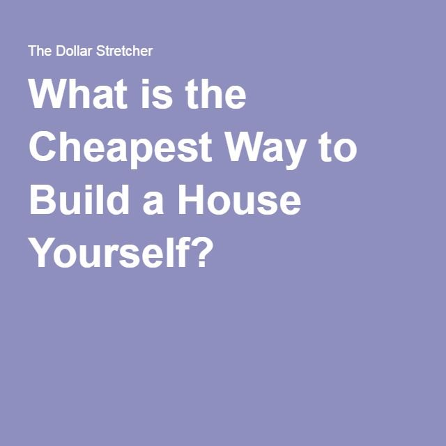 What is the Cheapest Way to Build a House Yourself? House and