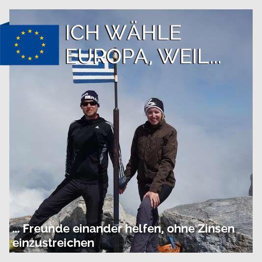 Ich wähle Europa, weil... ... Freunde einander helfen, ohne Zinsen einzustreichen Warum wählst du Europa?