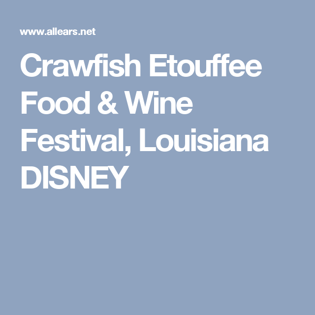 Crawfish Etouffee  Food & Wine Festival, Louisiana DISNEY