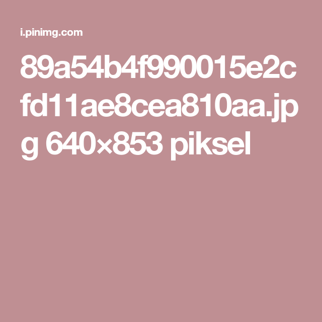 89a54b4f990015e2cfd11ae8cea810aa.jpg 640×853 piksel