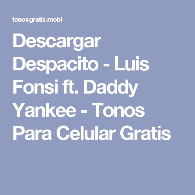 Descargar Despacito Luis Fonsi Ft Daddy Yankee Tonos Para Celular Gratis Daddy Yankee Canciones De Reggaetón Tonos De Llamadas