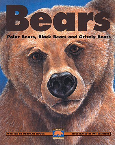 Bears: Polar Bears  Black Bears and Grizzly Bears (Kids C.