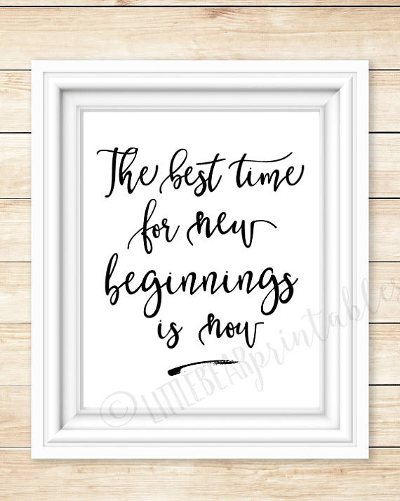 The Best Time For New Beginnings Is Now Wall Art Printable Instant Download Home Decor Black And Wall Art Quotes Printable Wall Art New Beginnings