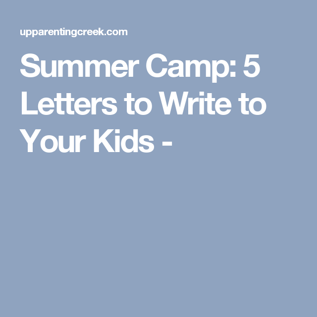 Summer Camp: 5 Letters to Write to Your Kids - | Summer ...