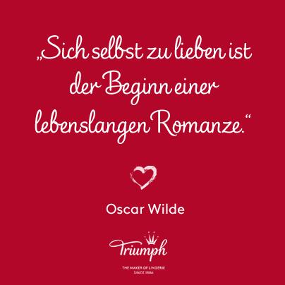 """""""Sich selbst zu lieben ist der Beginn einer lebenslangen Romanze."""" Oscar Wilde"""