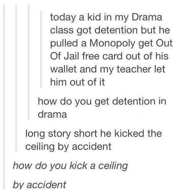 23 Hilarious School Stories To Read Instead Of Doing Your Homework is part of Funny school stories, Funny stories, Funny tumblr stories, Funny tumblr posts, Tumblr school, Friends funny -  How do you kick a ceiling by accident !