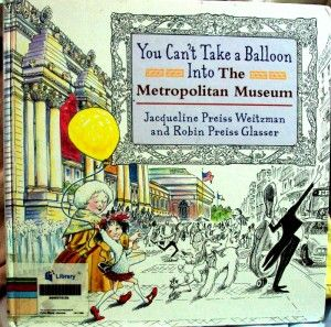 You Can't Take a Balloon into the Metropolitan Museum by Jacqueline Preiss Weitzman and Robin Preiss Glasser