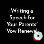 Q&A: Writing a Speech for Your Parents' Vow Renewal