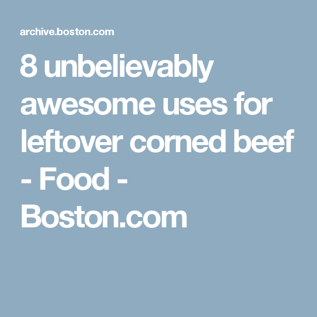 8 unbelievably awesome uses for leftover corned beef - Food - Boston.com