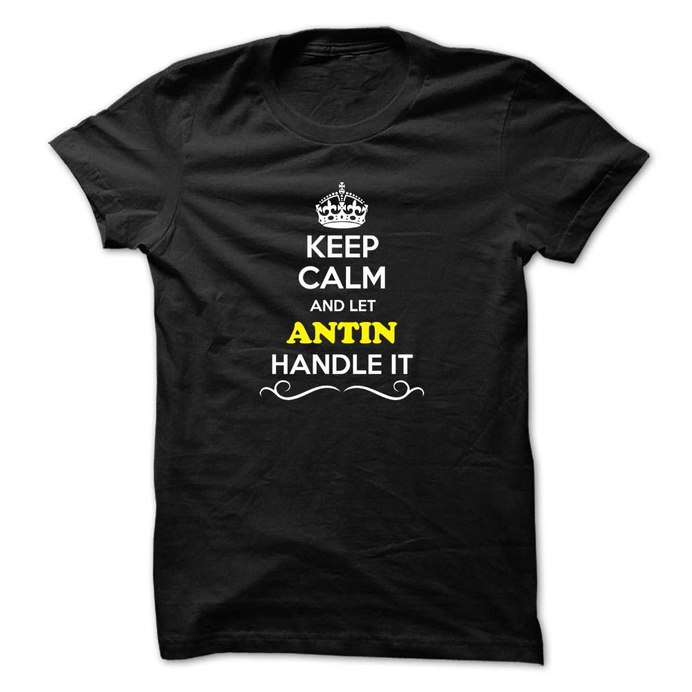 [New last name t shirt] Keep Calm and Let ANTIN Handle it  Best Shirt design  Hey if you are ANTIN then this shirt is for you. Let others just keep calm while you are handling it. It can be a great gift too.  Tshirt Guys Lady Hodie  SHARE and Get Discount Today Order now before we SELL OUT Today  Camping 0399 cool job shirt aaron handle it calm and let antin handle keep calm and let