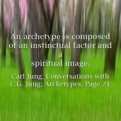 An archetype is composed of an instinctual factor and a spiritual image. ~Carl jung, Conversations with C.G. Jung, Archetypes; Page 21.