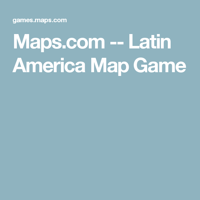 Maps.com -- Latin America Map Game | Spanish for Native ...