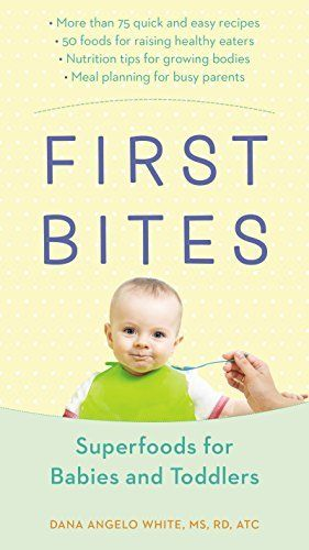 First Bites: Superfoods for Babies and Toddlers by Dana Angelo White
