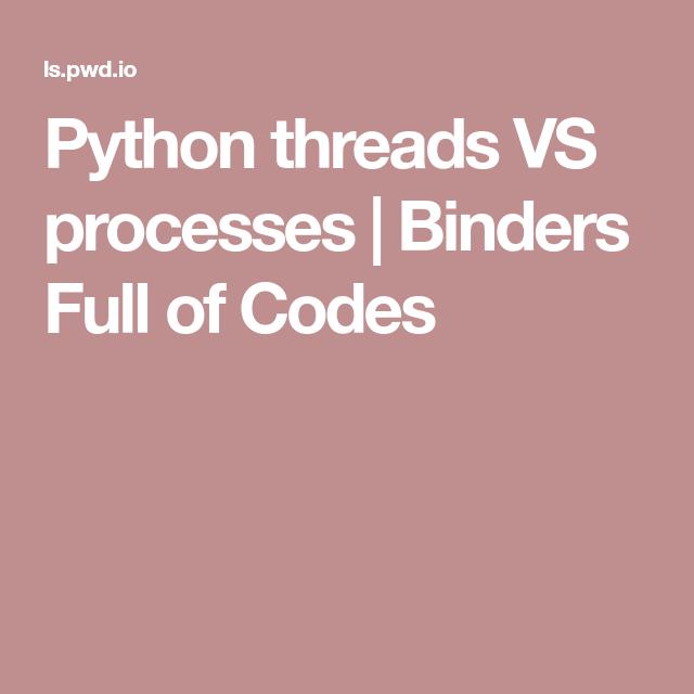 Python Threads VS Processes
