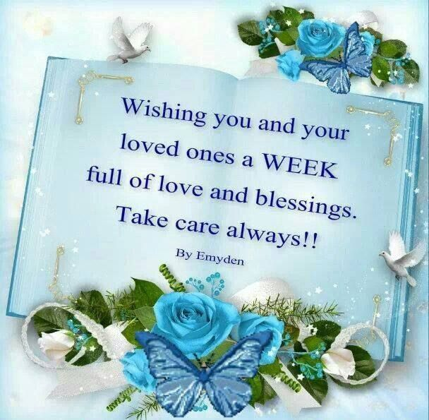 Wishing You And Your Loved Ones A Week Full Of Love And Blessings Blessed Blessed Week New Week