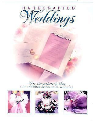 Hand-Crafted Weddings : Over 100 Projects and Ideas for Personalizing Your...