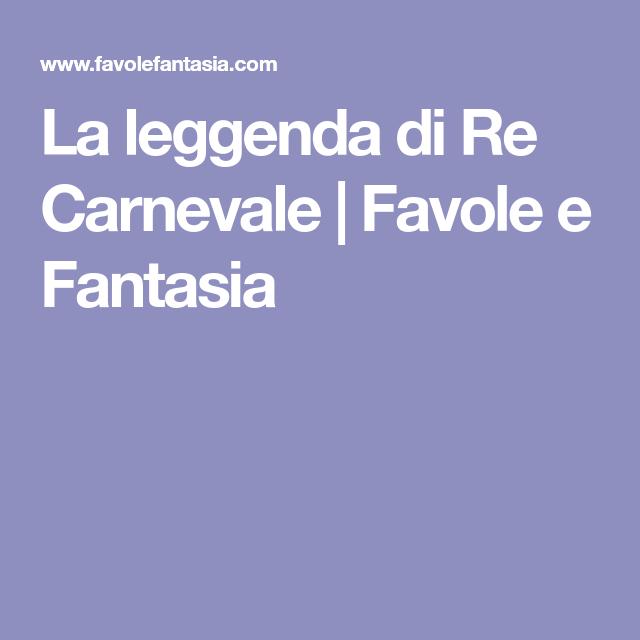 La Leggenda Di Re Carnevale Favole E Fantasia Carnevale Leggende