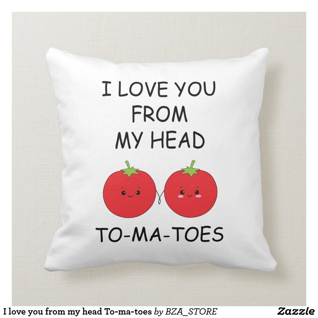 I love you from my head To-ma-toes Throw Pillow - Girlfriend Gifts