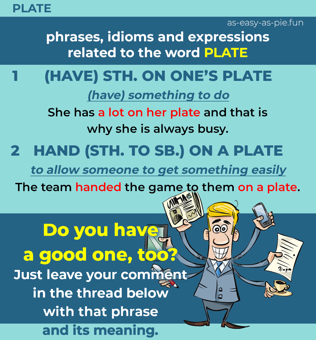 (HAVE) STH. ON ONE'S PLATE / (have) something to do . She