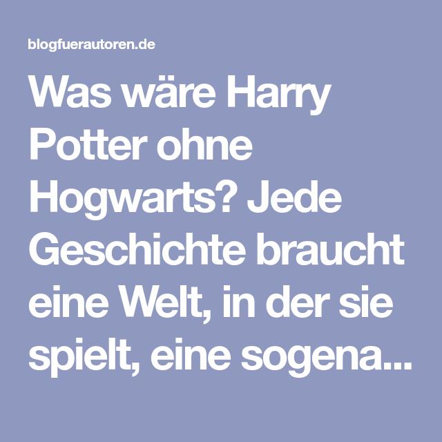 Was Ware Harry Potter Ohne Hogwarts Jede Geschichte Braucht Eine Welt In Der Sie Spielt Eine Sogenannte Storyworl Geschichte Geschichten Schreiben Hogwarts