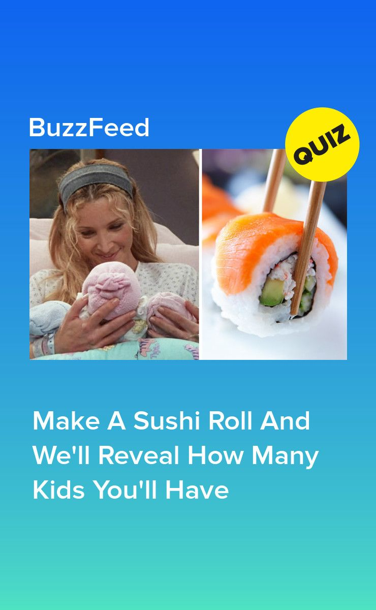 Make a sushi roll and well reveal how many kids youll