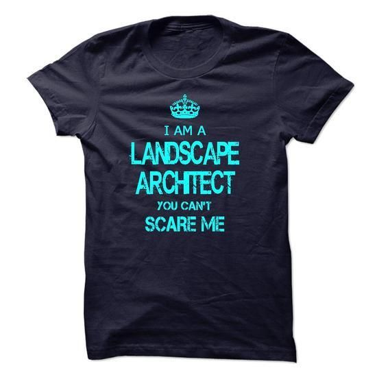 I am a LANDSCAPE ARCHITECT, you can not scare me T Shirts, Hoodies Sweatshirts. Check price ==► http://store.customtshirts.xyz/go.php?u=https://www.sunfrog.com/LifeStyle/I-am-a-LANDSCAPE-ARCHITECT-you-can-not-scare-me.html?41382
