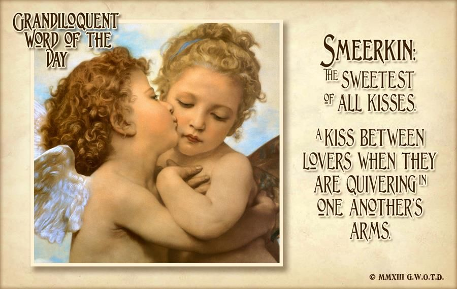 Smeerkin Smeer Kin Noun The Sweetest Of All Kisses The Kiss One