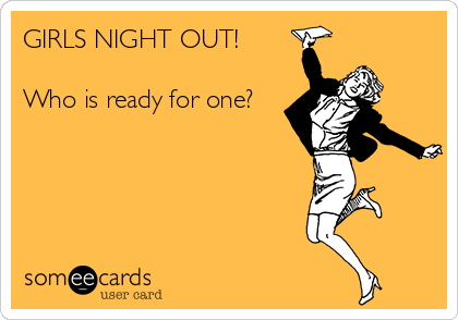 Search Results For Girls Night Out Ecards From Free And