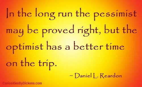 In The Long Run The Pessimist May Be Proved Right, But The Optimist Has A