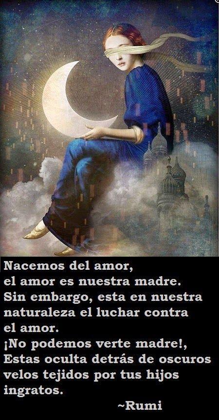 Rumi Rumi Nacemos Del Amor El Amor Es Nuestra Madre Sin Embargo