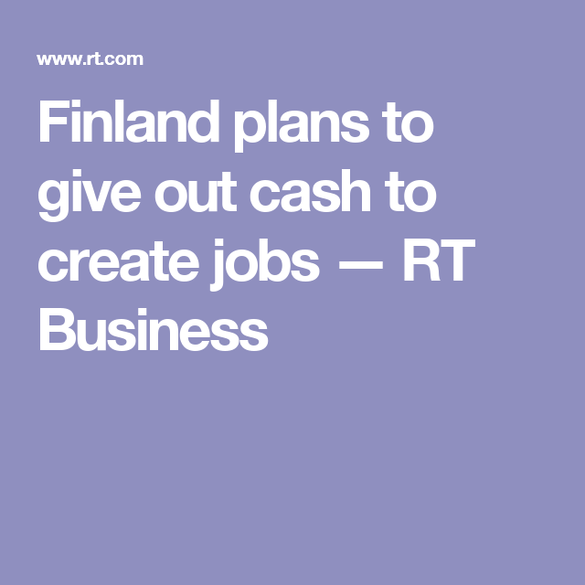 Finland plans to give out cash to create jobs — RT Business