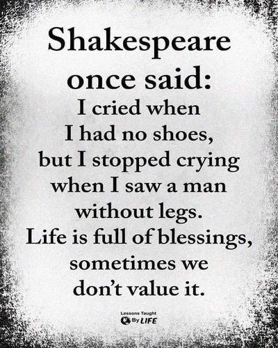 Shakespeare once said: % I cried when u: &, I had no shoes, É É but I stopped crying ª' ? when I saw a man %