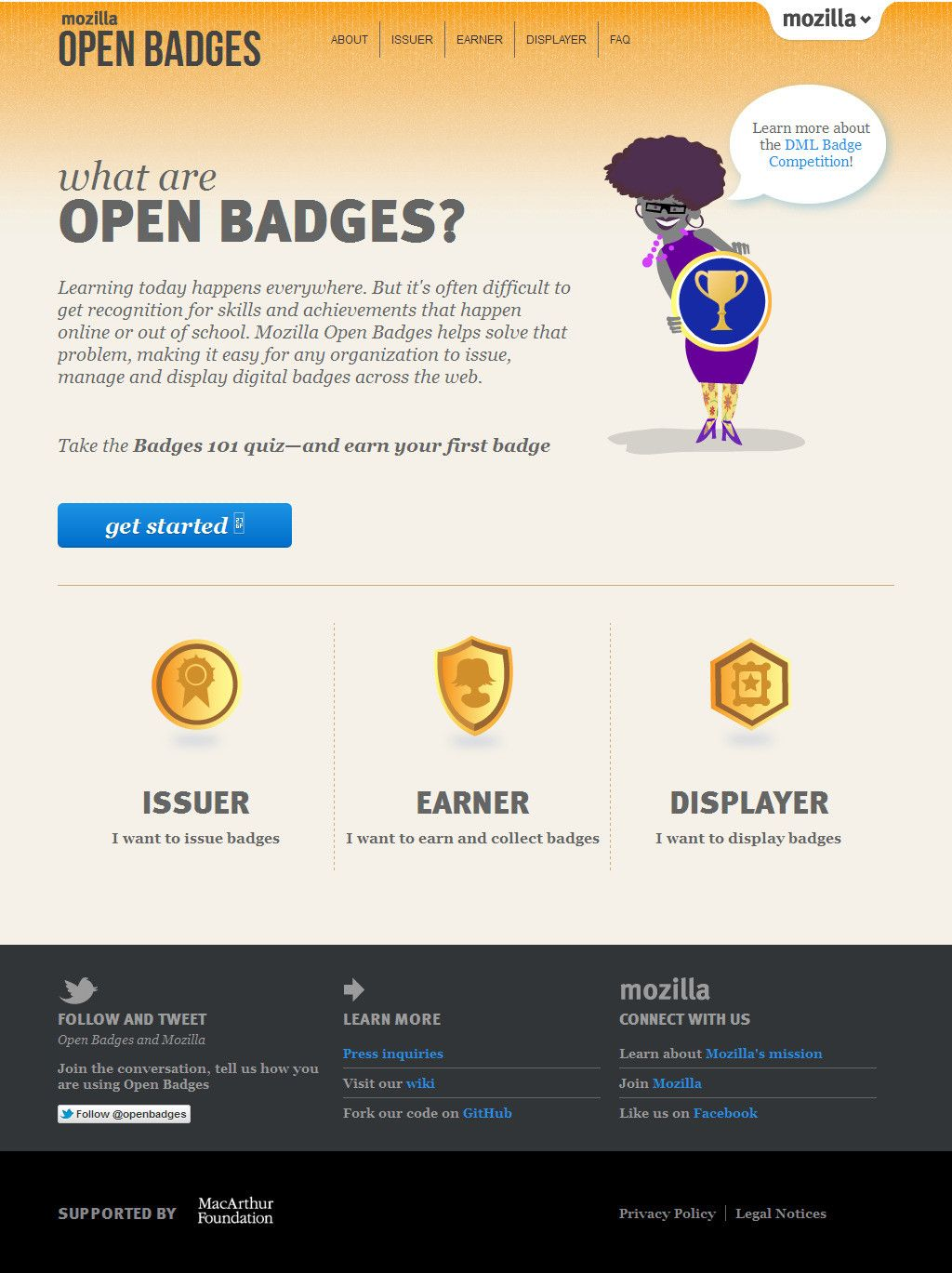 Mozilla Open Badges - Learning today happens everywhere. But it's often difficult to get recognition for skills and achievements that happen online or out of school. Mozilla Open Badges helps solve that problem, making it easy for any organization to issue, manage and display digital badges across the web.