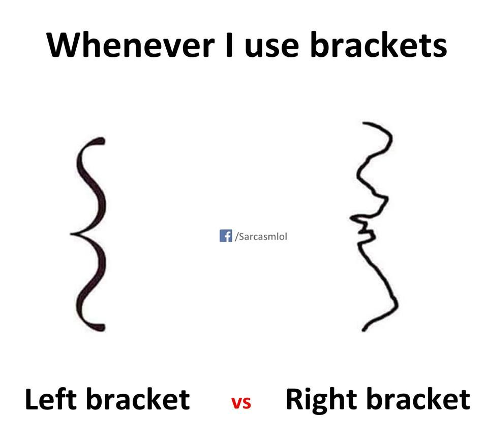 Humor Whenever I Use Brackets Fun Quotes Funny Funny School Memes School Quotes Funny