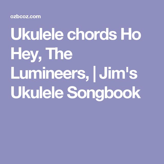 Ukulele Chords Ho Hey The Lumineers Jims Ukulele Songbook