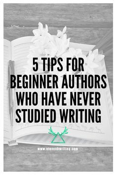 Five Tips For Beginner Authors Who Have Never Studied Writing