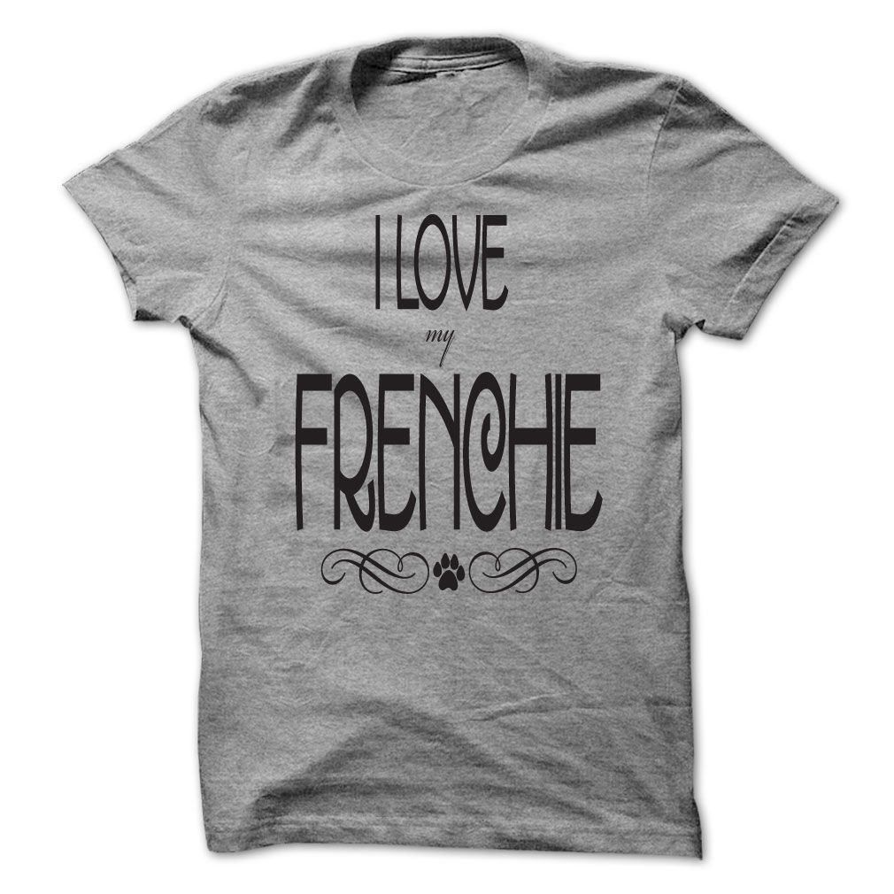 Do you love your Frenchie? Want the world to know? This is the tee for you!