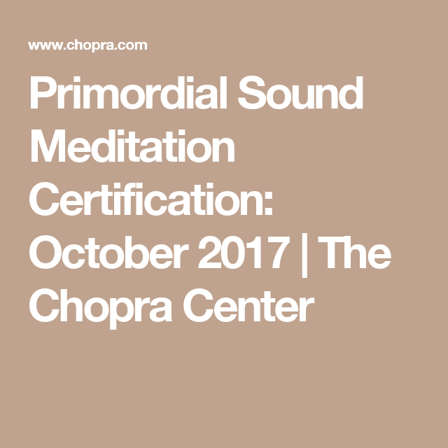Primordial Sound Meditation Certification October 2017 The Chopra