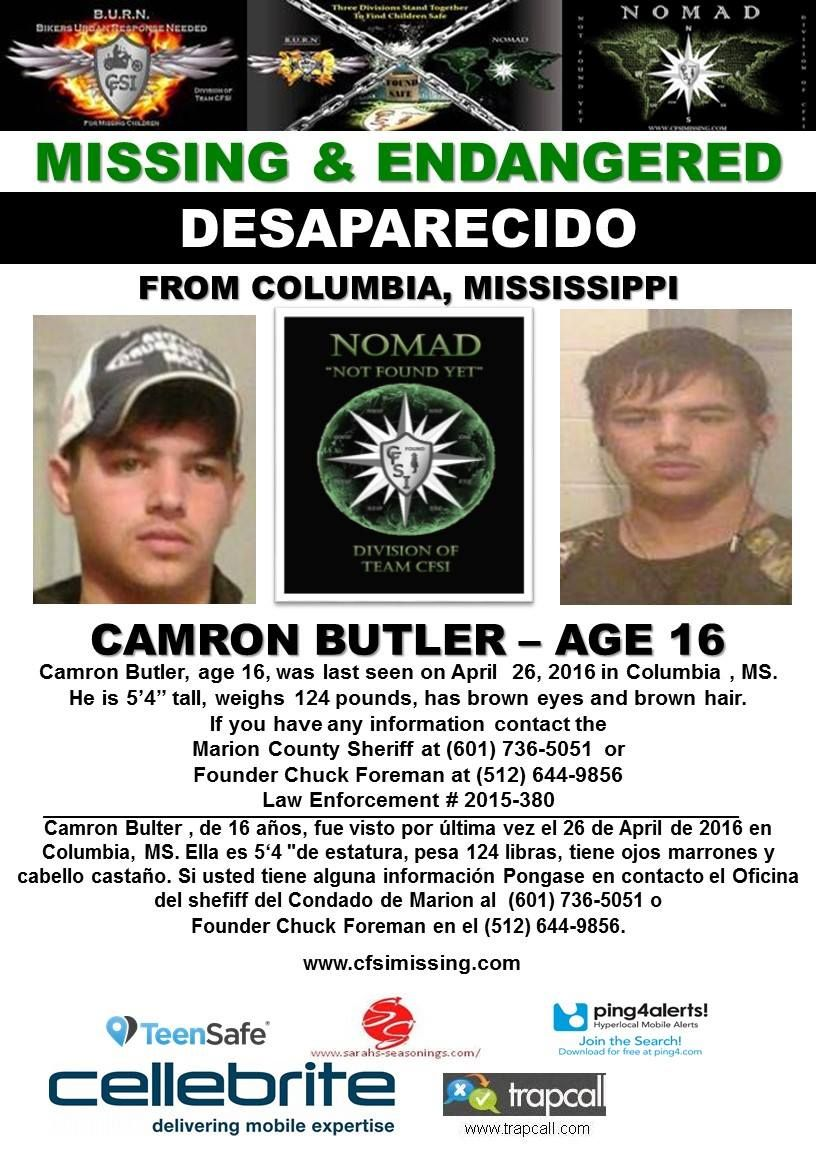 """Camron Butler, age 16, was last seen on April 26, 2016 in Columbia, MS.  He is 5'4"""" tall, weighs 124 lbs, has brown eyes and brown hair.  If you have any information contact the  Marion County Sheriff's Office at (601) 736-5051 or Founder Chuck Foreman at (512) 644-9856 Law Enforcement Case # 2015-380"""