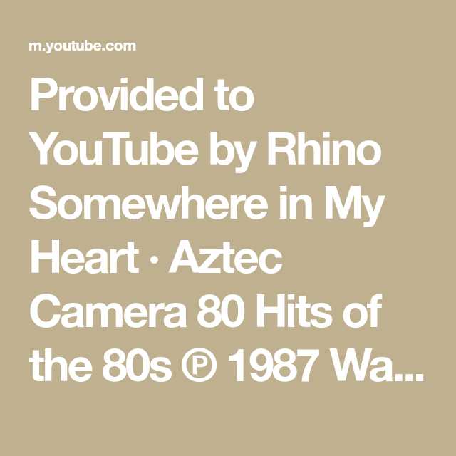 Provided To Youtube By Rhino Somewhere In My Heart Aztec Camera 80 Hits Of The 80s 1987 Warner Music Uk Ltd Producer Michael Jonz In 2021 My Heart Youtube Warner