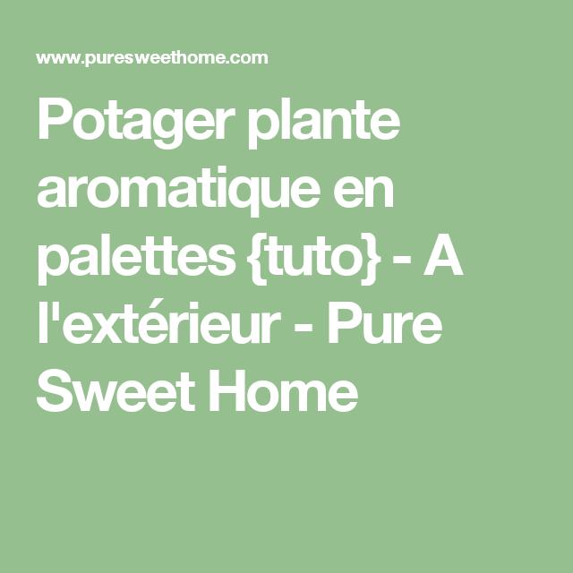 Potager Plante Aromatique En Palettes {tuto}   A Lu0027extérieur   Pure Sweet