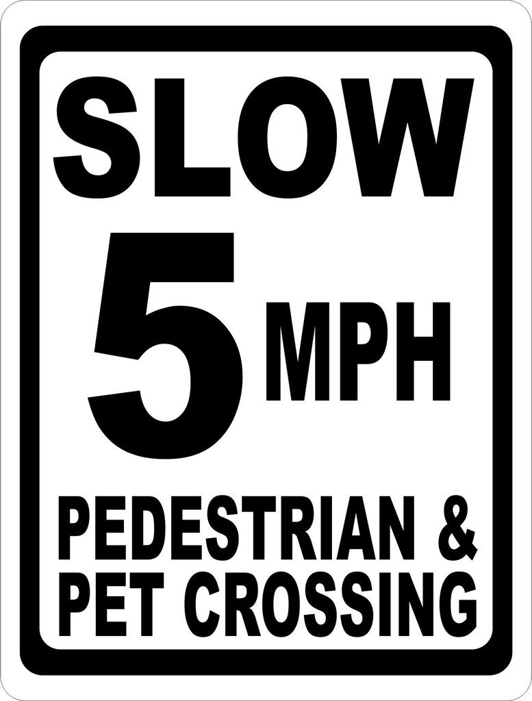 Slow 5 Mph Pedestrian Amp Pet Crossing Sign In 2019 Speed