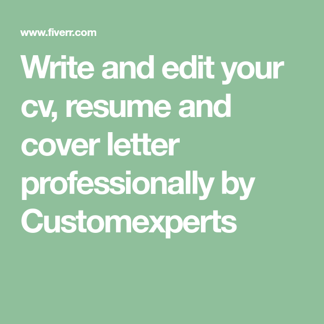Customexperts  I Will Write And Edit Your Cv Resume And Cover