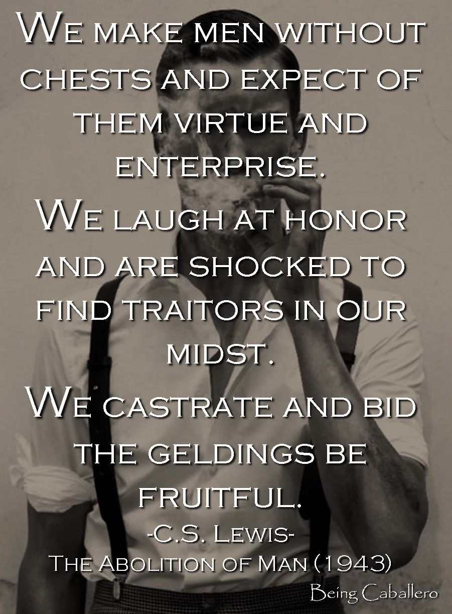 We Make Men Without Chests And Expect Of Them Virtue And Enterprise We Laugh At Honor And Are Shocked To Find Philosophy Quotes Wisdom Quotes Warrior Quotes