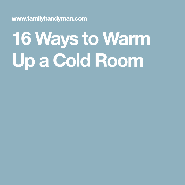 16 Ways To Warm Up A Cold Room That Actually Work Cold Room