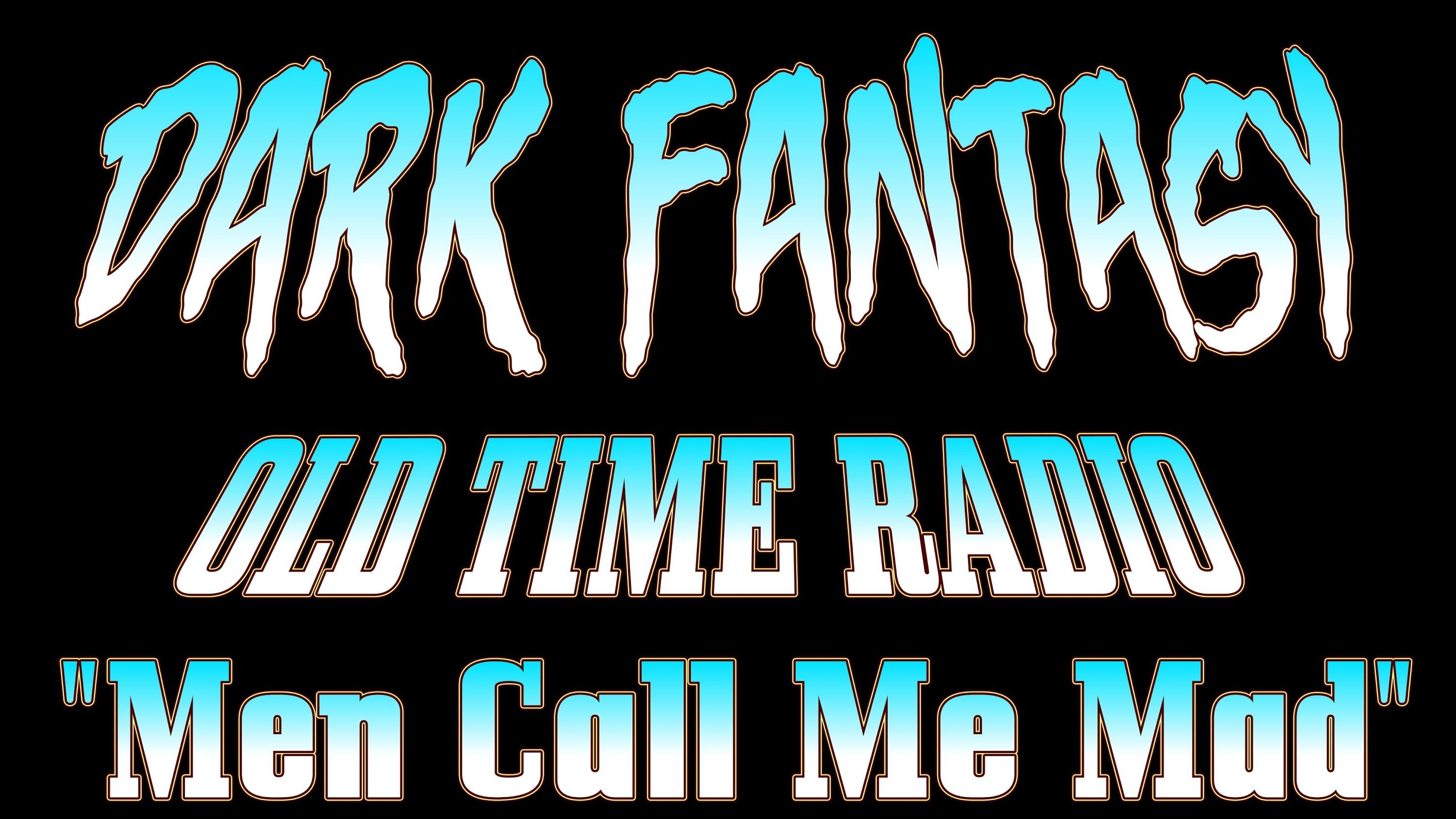 Old Time Radio DARK FANTASY Men Call Me Mad (With images