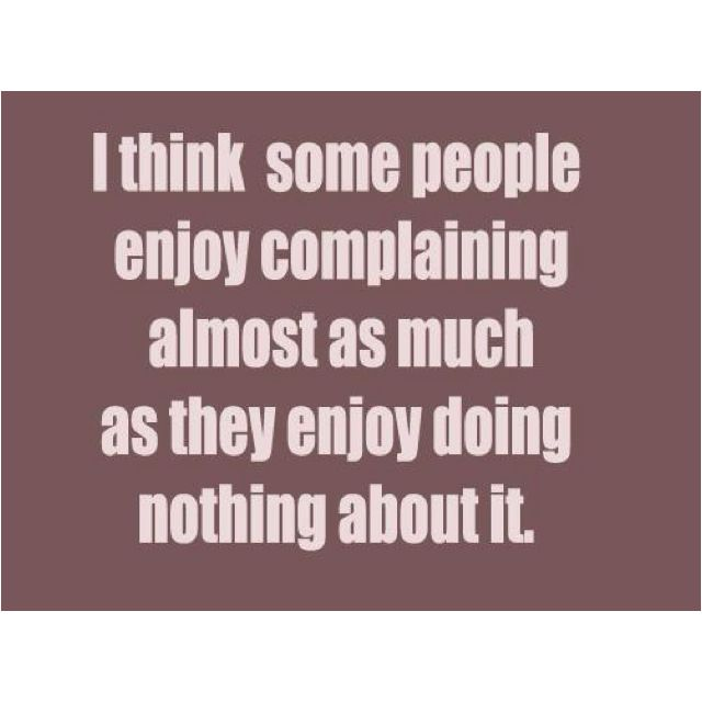 Sayings About Complaining Complaining Quotes And Funny Words