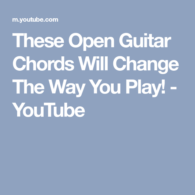 These Open Guitar Chords Will Change The Way You Play! - YouTube ...