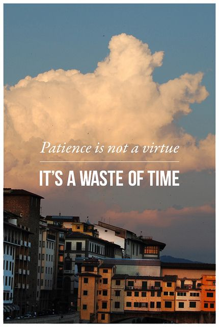 Patience Is Not A Virtue : patience, virtue, Patience, Virtue., Waste, Time., Inspirational, Words,, Time,